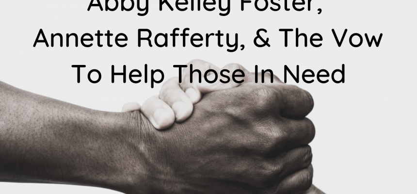 Abby Kelley Foster, Annette Rafferty, & The Vow To Help Those In Need